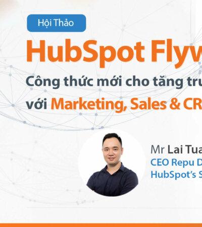 [Hội thảo HubSpot tại Việt Nam] HUBSPOT FLYWHEEL – Công thức mới cho tăng trưởng Doanh thu, KH với Marketing & Sales & CRM Automation